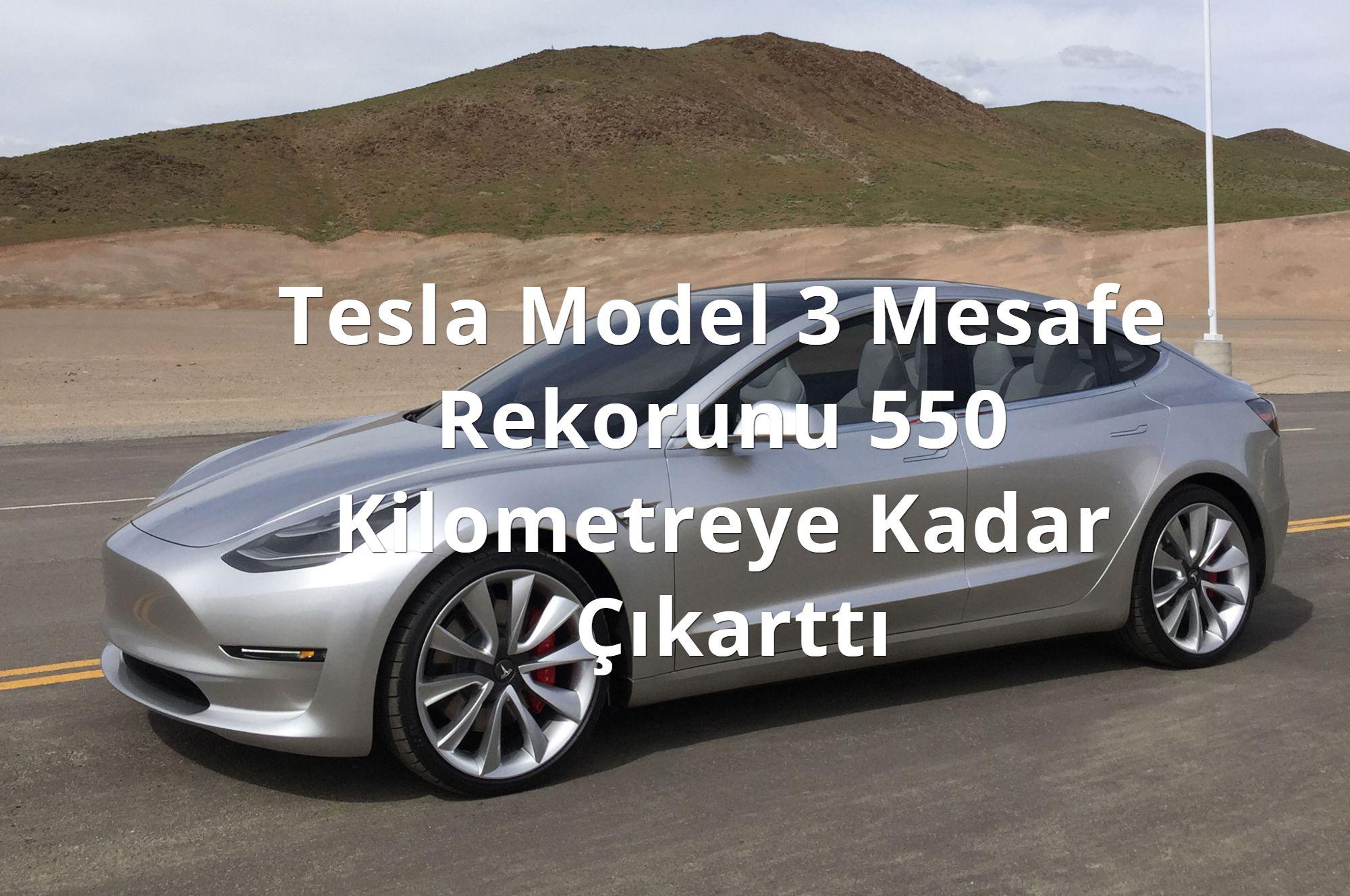 Tesla Model 3 Mesafe Rekorunu 550 Kilometreye Kadar Çıkarttı